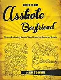 Notes To The Asshole Boyfriend: Stress-Relieving Swear Word Coloring Book for Adults (Sweary Coloring Books) (Volume 5)