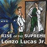 Rise of the Supreme | Lonzo Lucas, Jr.