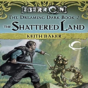 The Shattered Land: Eberron: Dreaming Dark, Book 2 | [Keith Baker]
