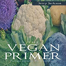 The Vegan Primer: The Vegan Lifestyle & How to Live Healthy Audiobook by Jerry Jackson Narrated by Michael Stuhre