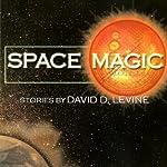 Space Magic | David D. Levine,Sara A. Mueller