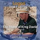 The Story of King David Vortrag von Dr. Bill Creasy Gesprochen von: Dr. Bill Creasy
