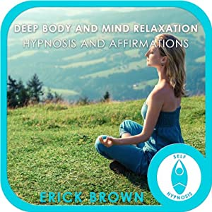 Deep Body and Mind Relaxation: Stress Relief - Hypnosis & Subliminal | [Erick Brown]