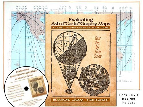 Evaluating Astro*Carto*Graphy Maps: Finding the Best Places to Live & Travel - Your Step by Step Guide by Elliot Jay Tanzer (2010) Spiral-bound PDF