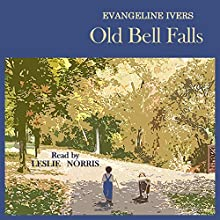 Old Bell Falls Audiobook by Evangeline Ivers Narrated by Leslie Norris