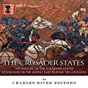 The Crusader States: The History of the European States Established in the Middle East During the Crusades Audiobook by  Charles River Editors Narrated by Matt Butcher