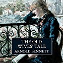 The Old Wives' Tale (       UNABRIDGED) by Arnold Bennett Narrated by David Haig