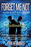 Forget Me Not (Mark Kane Mysteries Series: Book One): A Private Investigator Crime series of Murder, Mystery, Suspense & Thriller Stories...with a dash of Romance