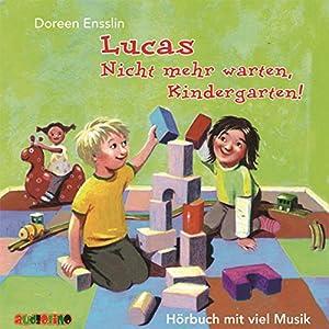 Lucas: Nicht mehr warten, Kindergarten! Hörbuch