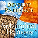 Develop Patience Subliminal Affirmations: Have Peace & Inner Calm, Solfeggio Tones, Binaural Beats, Self Help Meditation Hypnosis Speech by  Subliminal Hypnosis Narrated by Joel Thielke