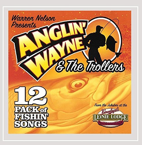 anglin-wayne-the-trollers-12-pack-of-fishing-songs-by-warren-nelson