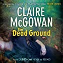 The Dead Ground: Paula Maguire, Book 2 (       UNABRIDGED) by Claire McGowan Narrated by Joanne King