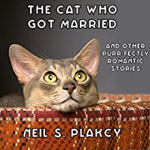 The Cat Who Got Married and Other Purr-fectly Romantic Stories (       UNABRIDGED) by Neil S. Plakcy Narrated by Kelly Libatique