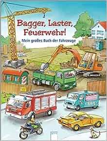 Bagger, Laster, Feuerwehr!: 9783401077802: Amazon.com: Books