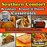 Southern Comfort Casseroles (Breakfast, Brunch And Dinner Casseroles Book 1)
