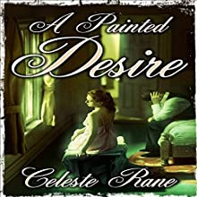 A Painted Desire (       UNABRIDGED) by Celeste Rane Narrated by Trevor Clinger