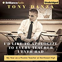 I'd Like to Apologize to Every Teacher I Ever Had: My Year as a Rookie Teacher at Northeast High (       UNABRIDGED) by Tony Danza Narrated by Tony Danza