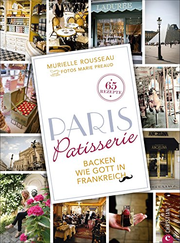 Backen französisch: Backen wie Gott in Frankreich. Das Backbuch Paris Patisserie ist eine Liebeserklärung an die Stadt der Liebe und ihre süßen Versuchungen. Französische Patisserie für zuhause.