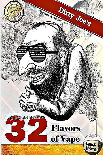 E-Liquid Recipes: 32 Flavors of Vape. (Dirty Joe's TOBACCO E-Juice mix list.)