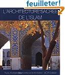 L'Architecture Sacree De L'Islam