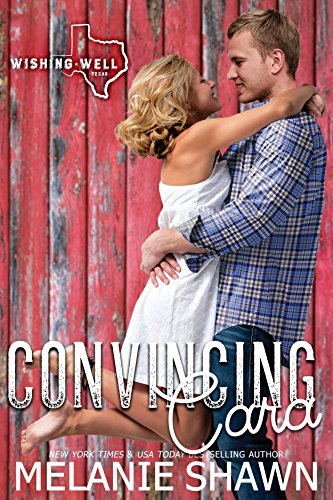 Melanie Shawn - Convincing Cara (Wishing Well, Texas Book 2)