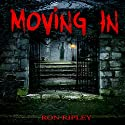 Moving In: Moving In Series, Book 1 Audiobook by Ron Ripley Narrated by Andrew Tell