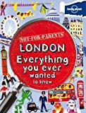 Lonely Planet Not For Parents London 1st Ed.: Everything You Ever Wanted to Know