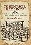 img - for Thief-Taker Hangings: How Daniel Defoe, Jonathan Wild, and Jack Sheppard Captivated London and Created the Celebrity Criminal book / textbook / text book