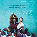 Riley Unlikely: With Simple Childlike Faith, Amazing Things Can Happen Audiobook by Riley Banks-Snyder, Lisa Velthouse Narrated by Simona Chitescu-Weik