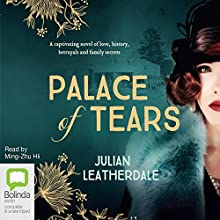 Palace of Tears (       UNABRIDGED) by Julian Leatherdale Narrated by Ming-Zhu Hii