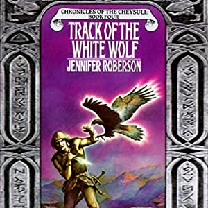 Track of the White Wolf: Chronicles of the Cheysuli, Book 4 | [Jennifer Roberson]