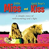 Little Miss and Spirit Bear's Kiss: A simple story of rediscovering one's light