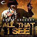 All That I See: The King of Clayfield, Book 2 (       UNABRIDGED) by Shane Gregory Narrated by Scott Aiello