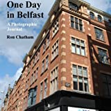 One Day in Belfast: A Photographic Journal