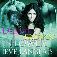 Delicate Freakn' Flower Audiobook by Eve Langlais Narrated by Tillie Hooper