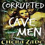 Corrupted by Cavemen | Chera Zade