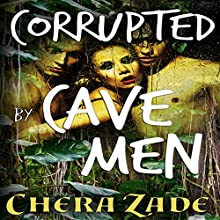 Corrupted by Cavemen Audiobook by Chera Zade Narrated by Yvonne Syn