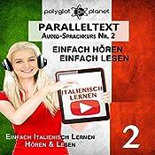 Italienisch Lernen – Einfach Lesen | Einfach Hören | Paralleltext [Italian Audio Course No. 2, Easy Learning Italian]: Italienisch Audio-Sprachkurs Nr. 2 (Einfach Italienisch Lernen | Hören & Lesen) [German Edition] |  Polyglot Planet