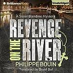 Revenge on the River: A Sister Blandine Mystery, Book 1   Philippe Bouin,David Ball - translator