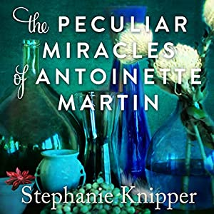 The Peculiar Miracles of Antoinette Martin Audiobook