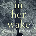 In Her Wake Audiobook by Amanda Jennings Narrated by Kate Rawson
