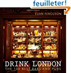 Drink London: The 100 Best Bars and P...
