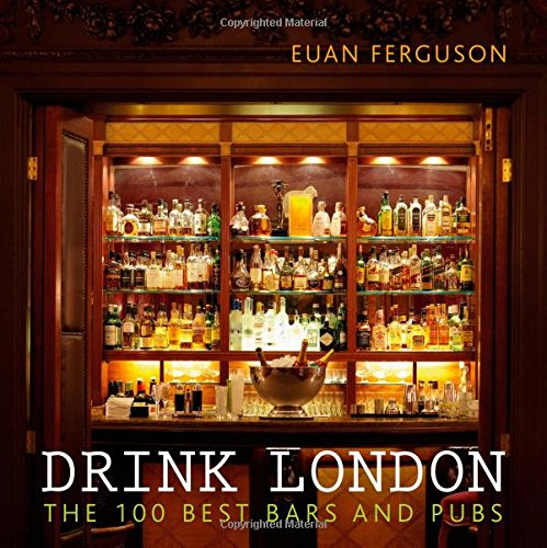 Drink London: The 100 Best Bars and Pubs by Euan Ferguson