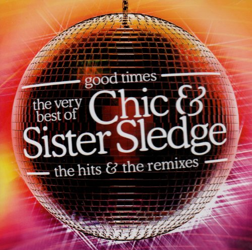 Sister Sledge - Good Times: The Very Best of the Hits & Remixes - Zortam Music