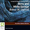 Bony and the White Savage: An Inspector Napoleon Bonaparte Mystery Audiobook by Arthur Upfield Narrated by Peter Hosking