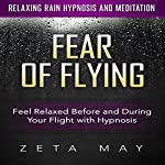 Fear of Flying: Feel Relaxed Before and During Your Flight with Hypnosis via Relaxing Rain Hypnosis and Meditation | Zeta May