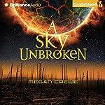 A Sky Unbroken: The Earth & Sky Trilogy, Book 3 | Megan Crewe