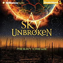 A Sky Unbroken: The Earth & Sky Trilogy, Book 3 (       UNABRIDGED) by Megan Crewe Narrated by Whitney Dykhouse, Kyle McCarley