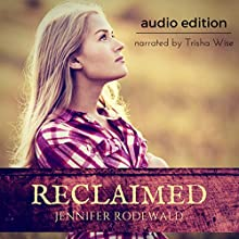 Reclaimed Audiobook by Jennifer Rodewald Narrated by Trisha Wise