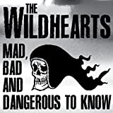 The Wildhearts Mad,Bad & Dangerous To Know
